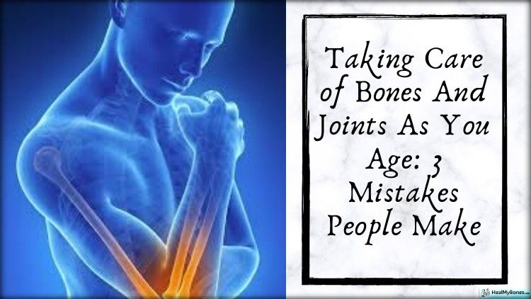 Taking Care of Bones And Joints As You Age: 3 Mistakes People Make