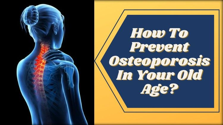 How To Prevent Osteoporosis In Your Old Age? [PART 1]