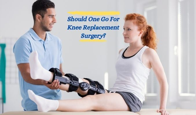 Should One Go For Knee Replacement Surgery?