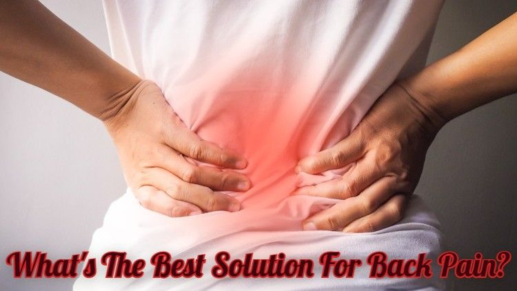 What's the Best Solution for Back Pain?