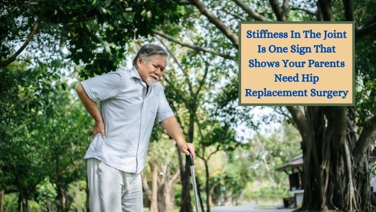5 Signs Your Parents Need Hip Replacement Surgery