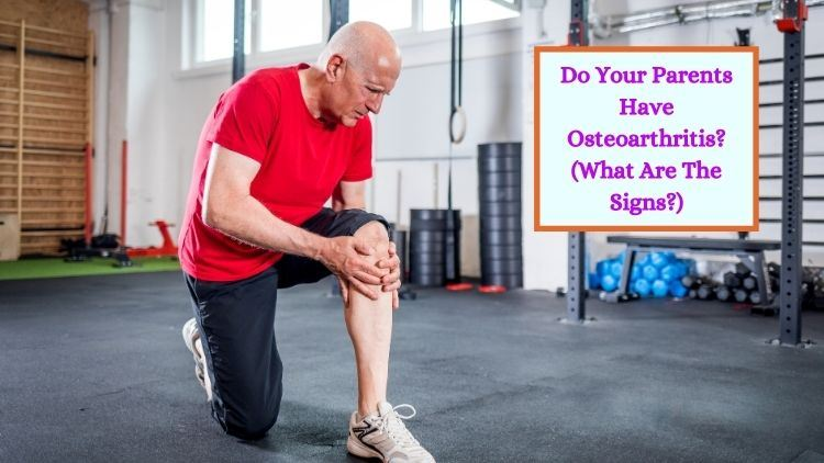 Do Your Parents Have Osteoarthritis? (What Are The Signs?)