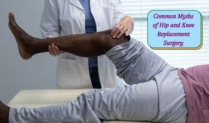 Common Myths of Hip and Knee Replacement Surgery