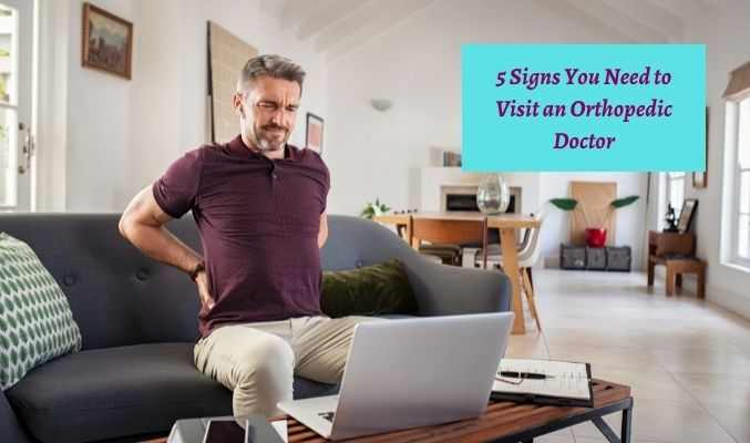 5 Signs You Need to Visit an Orthopedic Doctor